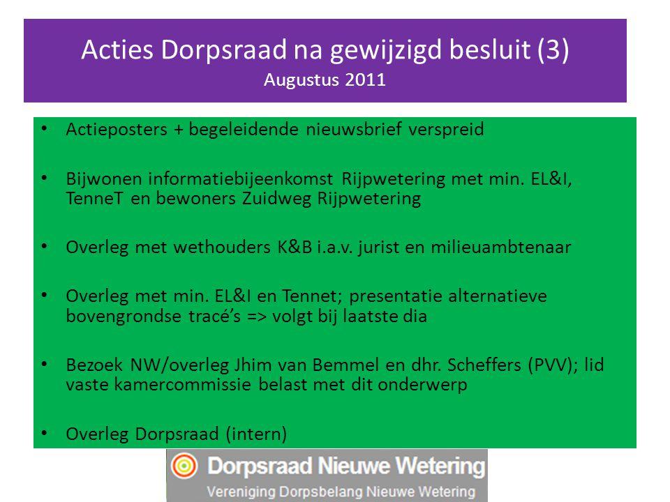 Acties Dorpsraad na gewijzigd besluit (3) Augustus 2011 Actieposters + begeleidende nieuwsbrief verspreid Bijwonen informatiebijeenkomst Rijpwetering met min.