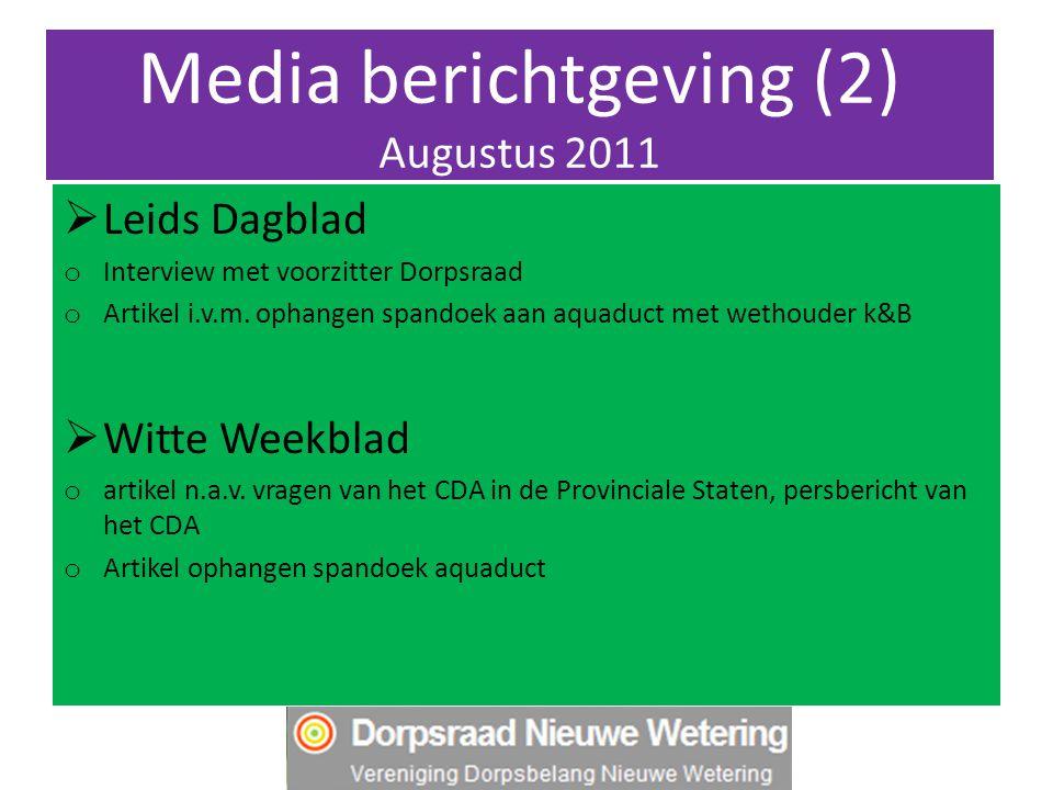 Media berichtgeving (2) Augustus 2011  Leids Dagblad o Interview met voorzitter Dorpsraad o Artikel i.v.m. ophangen spandoek aan aquaduct met wethoud