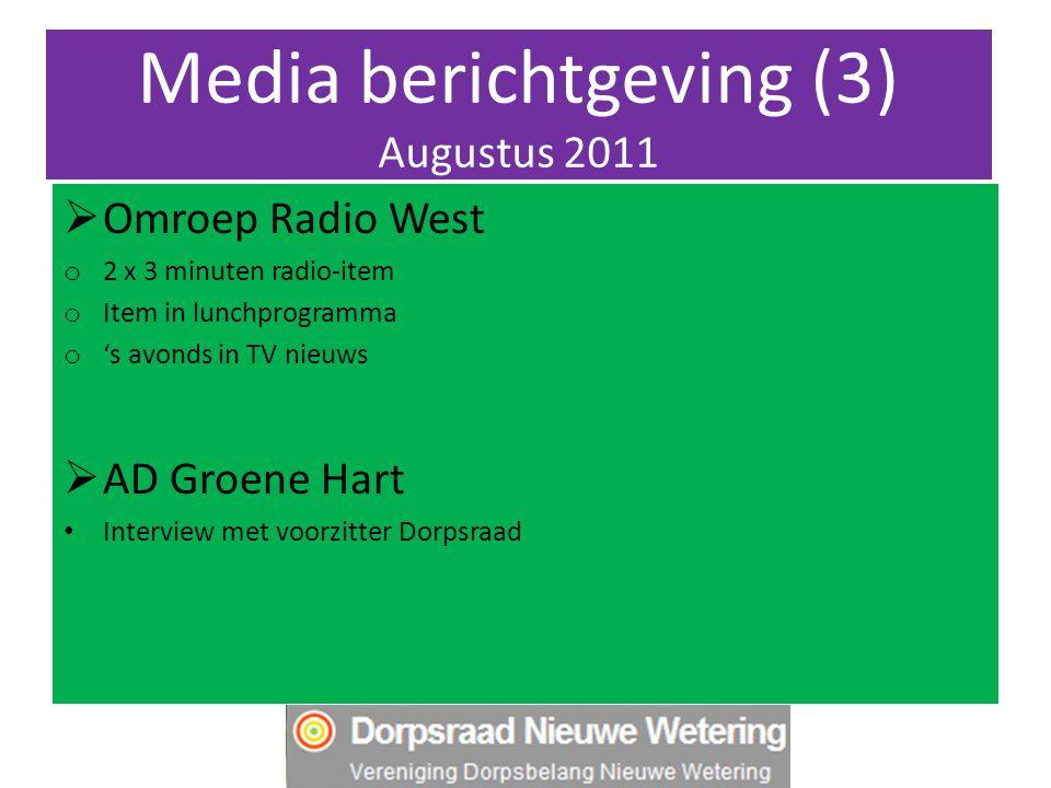 Media berichtgeving (3) Augustus 2011  Omroep Radio West o 2 x 3 minuten radio-item o Item in lunchprogramma o 's avonds in TV nieuws  AD Groene Hart Interview met voorzitter Dorpsraad