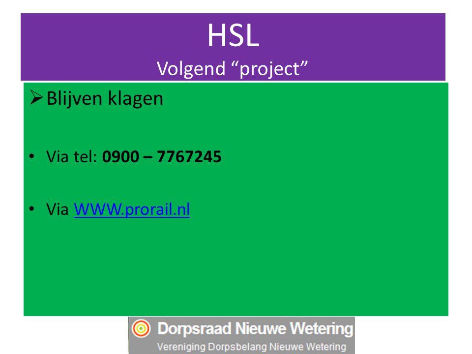 HSL Volgend project  Blijven klagen Via tel: 0900 – 7767245 Via WWW.prorail.nlWWW.prorail.nl