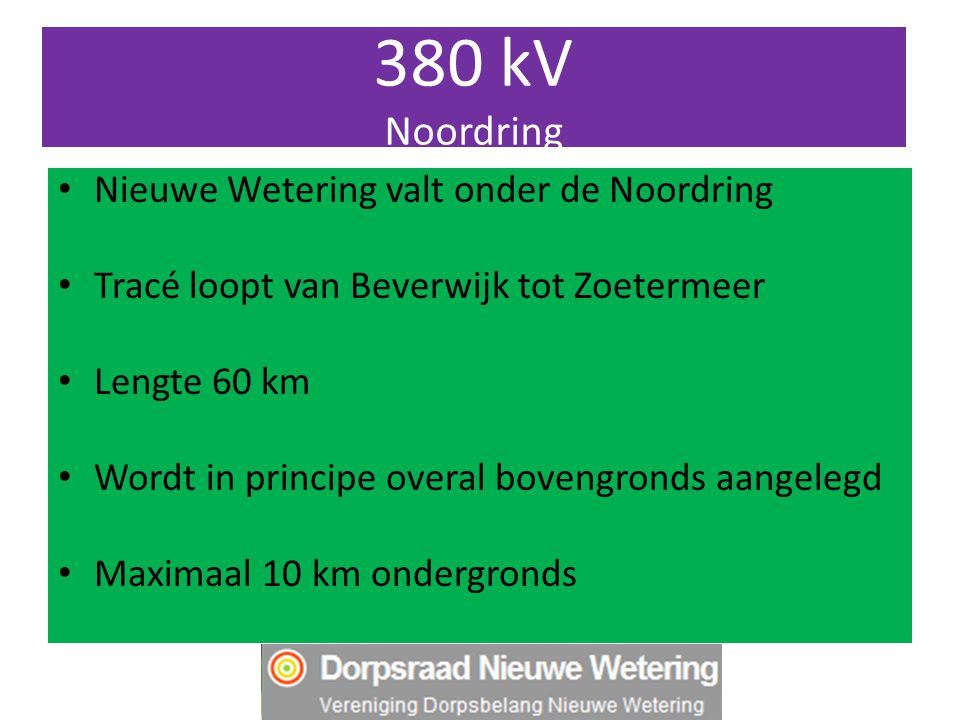 380 kV Noordring Nieuwe Wetering valt onder de Noordring Tracé loopt van Beverwijk tot Zoetermeer Lengte 60 km Wordt in principe overal bovengronds aa