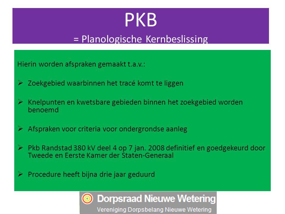 PKB = Planologische Kernbeslissing Hierin worden afspraken gemaakt t.a.v.:  Zoekgebied waarbinnen het tracé komt te liggen  Knelpunten en kwetsbare