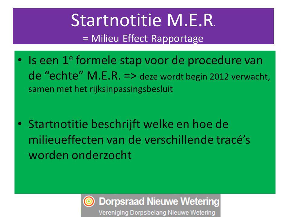 """Startnotitie M.E.R. = Milieu Effect Rapportage Is een 1 e formele stap voor de procedure van de """"echte"""" M.E.R. => deze wordt begin 2012 verwacht, same"""