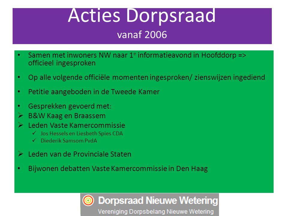 Acties Dorpsraad vanaf 2006 Samen met inwoners NW naar 1 e informatieavond in Hoofddorp => officieel ingesproken Op alle volgende officiële momenten i