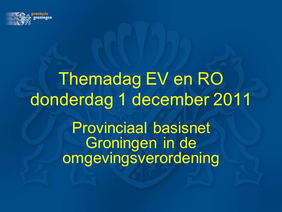 Themadag EV en RO donderdag 1 december 2011 Provinciaal basisnet Groningen in de omgevingsverordening