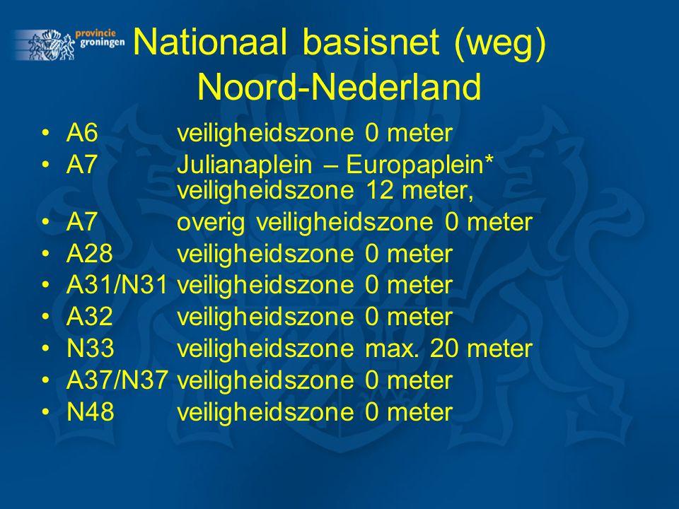 Nationaal basisnet (weg) Noord-Nederland A6veiligheidszone 0 meter A7Julianaplein – Europaplein* veiligheidszone 12 meter, A7 overig veiligheidszone 0