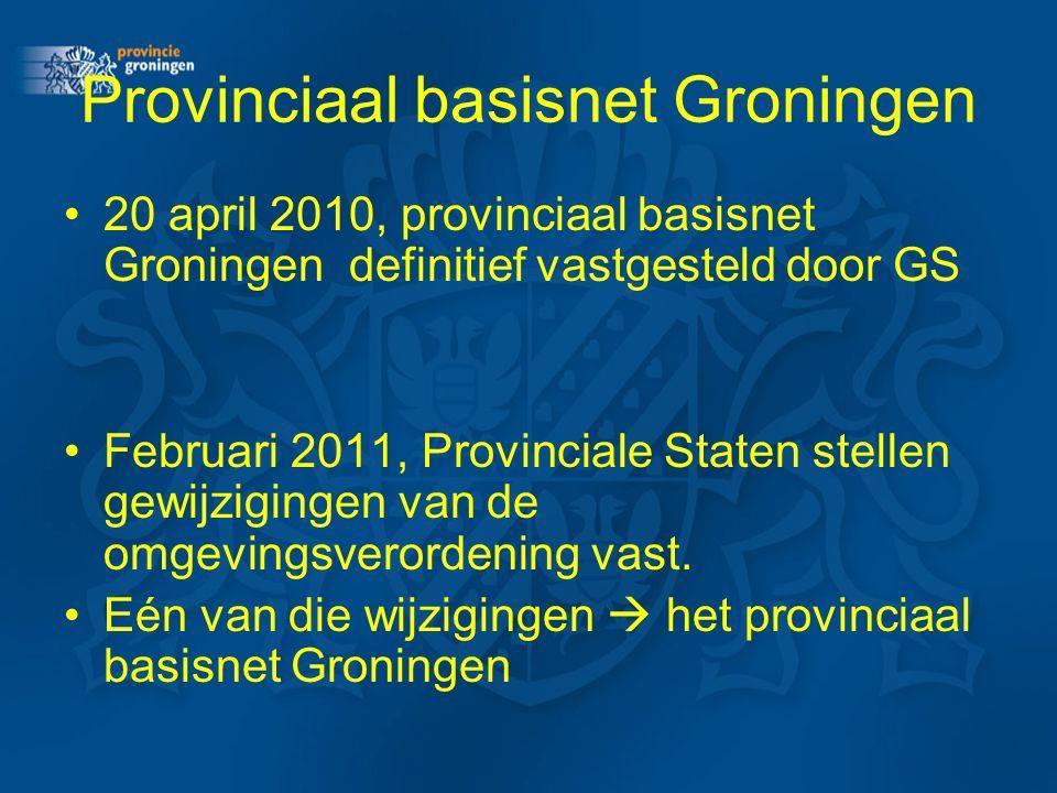 Provinciaal basisnet Groningen 20 april 2010, provinciaal basisnet Groningen definitief vastgesteld door GS Februari 2011, Provinciale Staten stellen