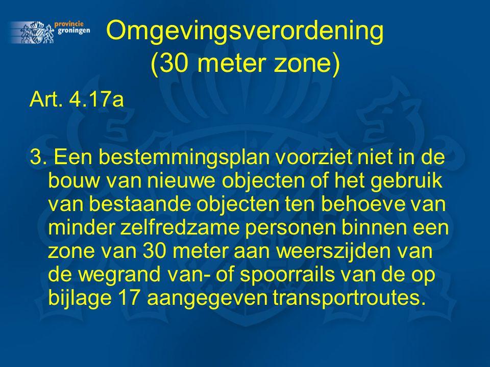 Omgevingsverordening (30 meter zone) Art. 4.17a 3. Een bestemmingsplan voorziet niet in de bouw van nieuwe objecten of het gebruik van bestaande objec