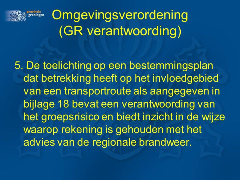 Omgevingsverordening (GR verantwoording) 5. De toelichting op een bestemmingsplan dat betrekking heeft op het invloedgebied van een transportroute als