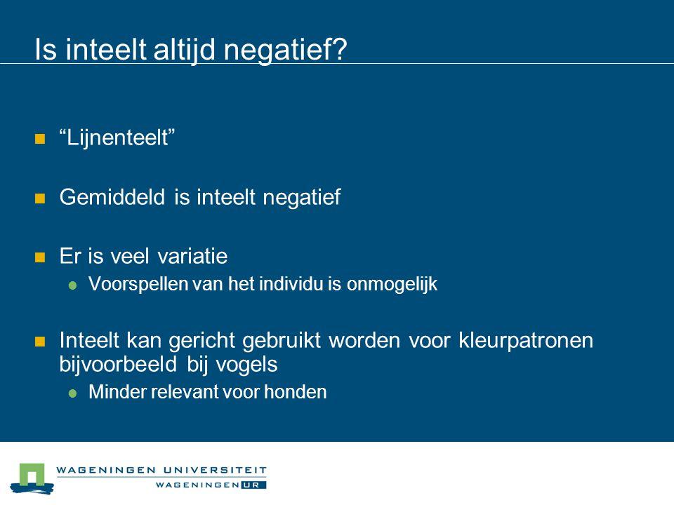 """Is inteelt altijd negatief? """"Lijnenteelt"""" Gemiddeld is inteelt negatief Er is veel variatie Voorspellen van het individu is onmogelijk Inteelt kan ger"""