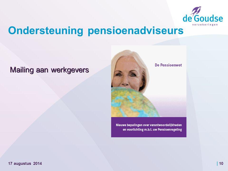| 10 Ondersteuning pensioenadviseurs Mailing aan werkgevers 17 augustus 2014