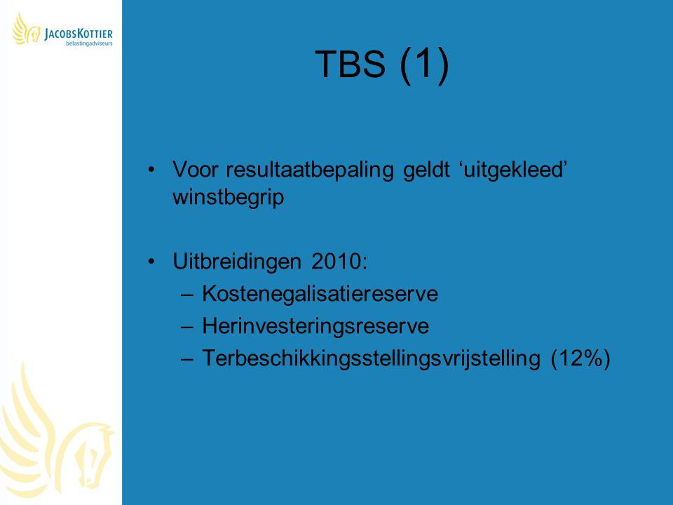 TBS (1) Voor resultaatbepaling geldt 'uitgekleed' winstbegrip Uitbreidingen 2010: –Kostenegalisatiereserve –Herinvesteringsreserve –Terbeschikkingsste