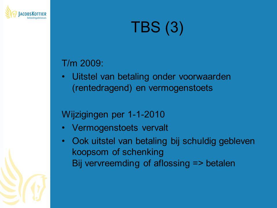 TBS (3) T/m 2009: Uitstel van betaling onder voorwaarden (rentedragend) en vermogenstoets Wijzigingen per 1-1-2010 Vermogenstoets vervalt Ook uitstel