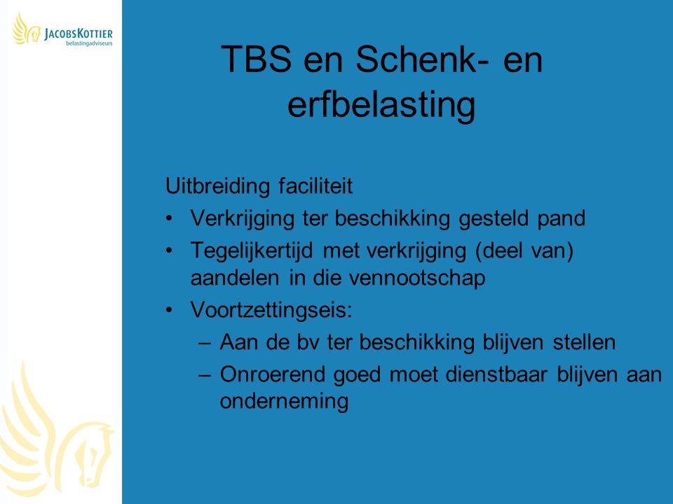 TBS en Schenk- en erfbelasting Uitbreiding faciliteit Verkrijging ter beschikking gesteld pand Tegelijkertijd met verkrijging (deel van) aandelen in d