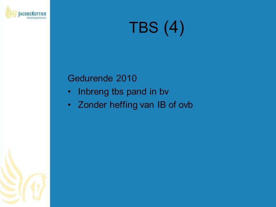TBS (4) Gedurende 2010 Inbreng tbs pand in bv Zonder heffing van IB of ovb