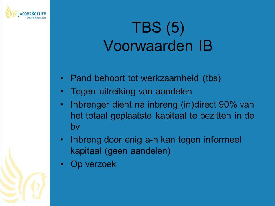 TBS (5) Voorwaarden IB Pand behoort tot werkzaamheid (tbs) Tegen uitreiking van aandelen Inbrenger dient na inbreng (in)direct 90% van het totaal gepl