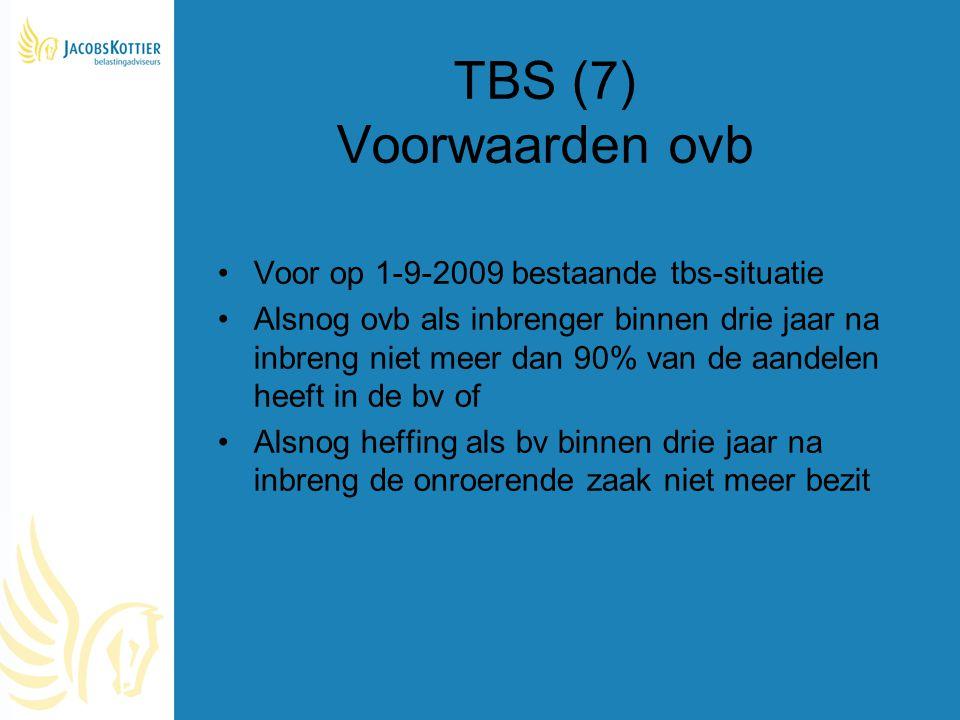 TBS (7) Voorwaarden ovb Voor op 1-9-2009 bestaande tbs-situatie Alsnog ovb als inbrenger binnen drie jaar na inbreng niet meer dan 90% van de aandelen