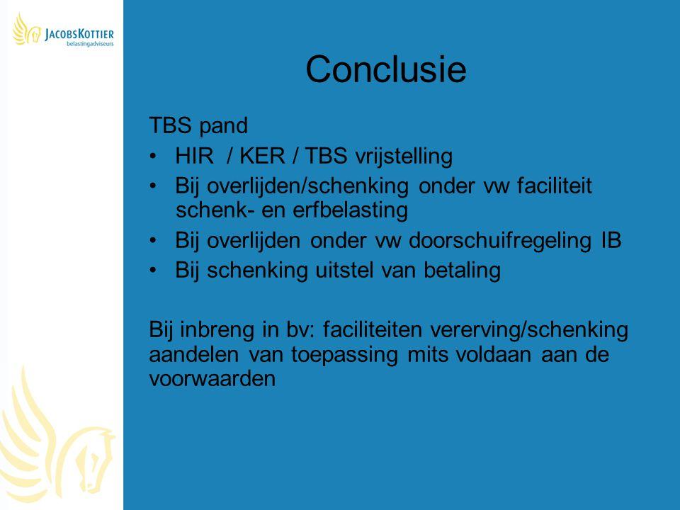 Conclusie TBS pand HIR / KER / TBS vrijstelling Bij overlijden/schenking onder vw faciliteit schenk- en erfbelasting Bij overlijden onder vw doorschui