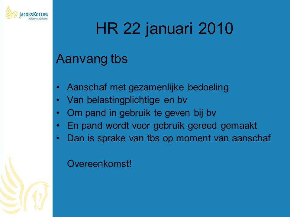 HR 22 januari 2010 Aanvang tbs Aanschaf met gezamenlijke bedoeling Van belastingplichtige en bv Om pand in gebruik te geven bij bv En pand wordt voor