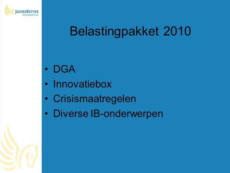 Belastingpakket 2010 DGA Innovatiebox Crisismaatregelen Diverse IB-onderwerpen