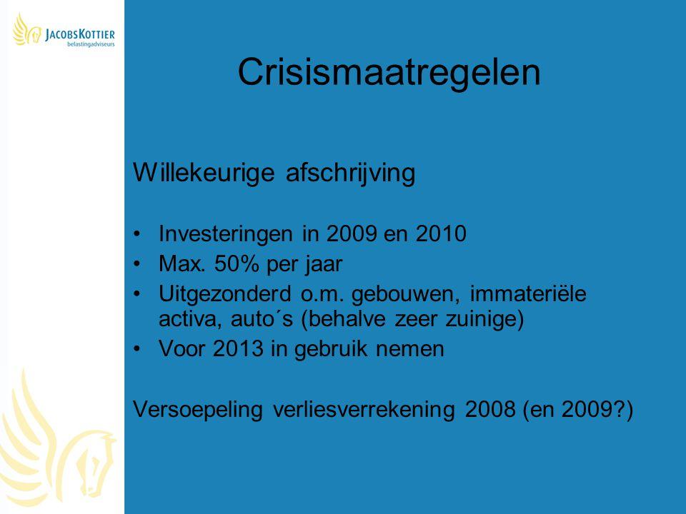 Crisismaatregelen Willekeurige afschrijving Investeringen in 2009 en 2010 Max. 50% per jaar Uitgezonderd o.m. gebouwen, immateriële activa, auto´s (be