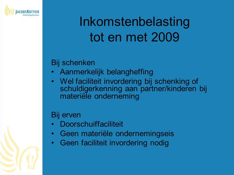 Inkomstenbelasting tot en met 2009 Bij schenken Aanmerkelijk belangheffing Wel faciliteit invordering bij schenking of schuldigerkenning aan partner/k
