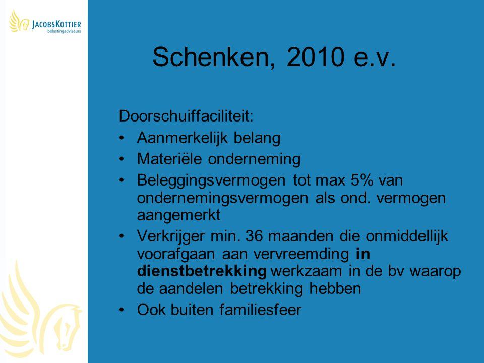Schenken, 2010 e.v. Doorschuiffaciliteit: Aanmerkelijk belang Materiële onderneming Beleggingsvermogen tot max 5% van ondernemingsvermogen als ond. ve