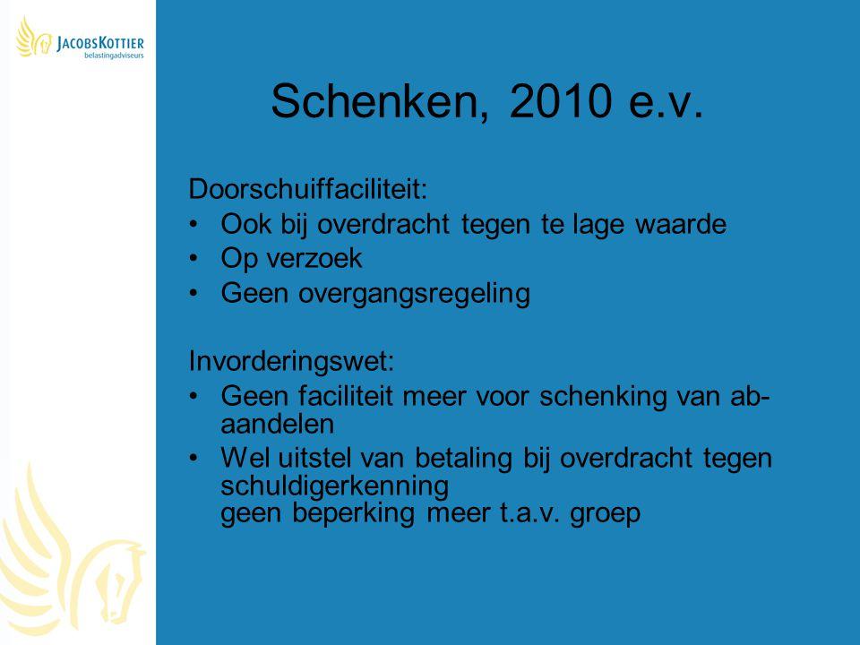 Schenken, 2010 e.v. Doorschuiffaciliteit: Ook bij overdracht tegen te lage waarde Op verzoek Geen overgangsregeling Invorderingswet: Geen faciliteit m