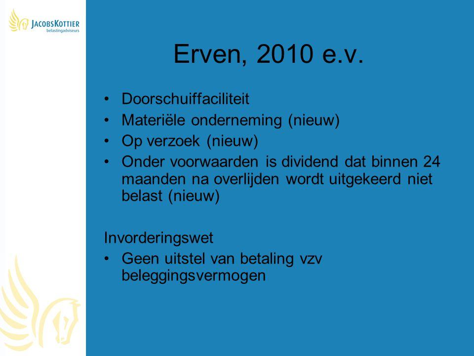 Erven, 2010 e.v. Doorschuiffaciliteit Materiële onderneming (nieuw) Op verzoek (nieuw) Onder voorwaarden is dividend dat binnen 24 maanden na overlijd