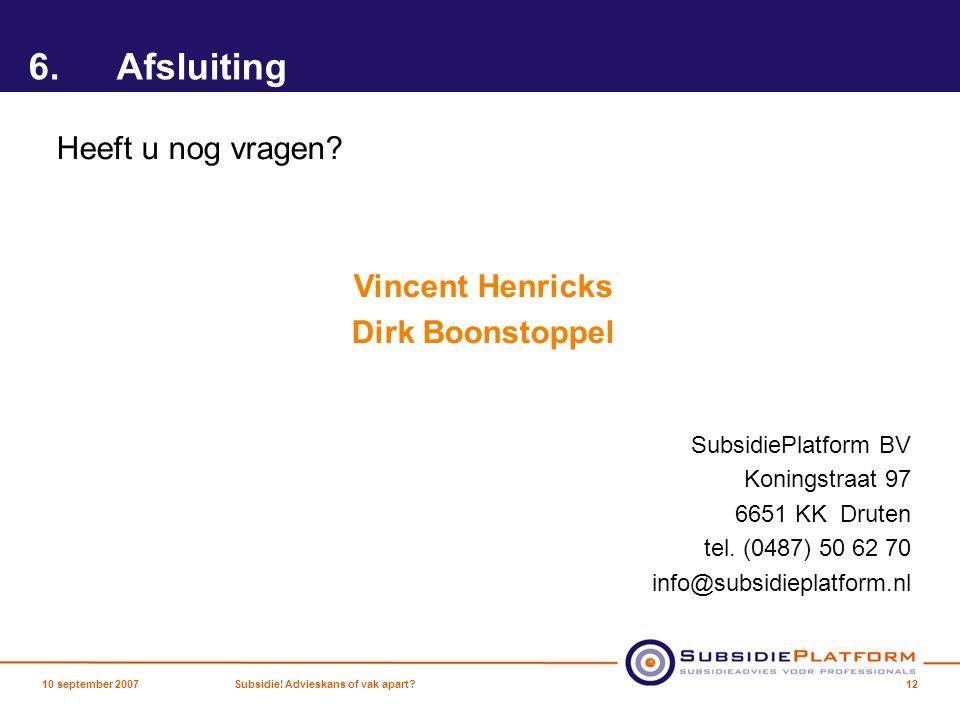 6.Afsluiting Heeft u nog vragen? Vincent Henricks Dirk Boonstoppel SubsidiePlatform BV Koningstraat 97 6651 KK Druten tel. (0487) 50 62 70 info@subsid