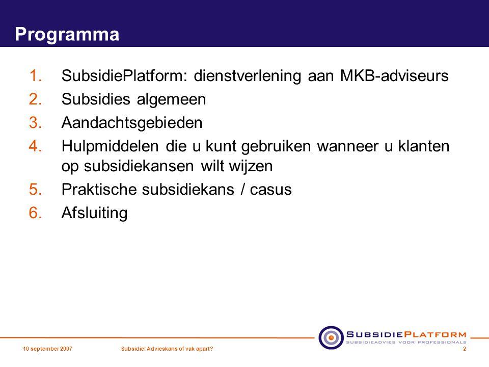Programma 1.SubsidiePlatform: dienstverlening aan MKB-adviseurs 2.Subsidies algemeen 3.Aandachtsgebieden 4.Hulpmiddelen die u kunt gebruiken wanneer u