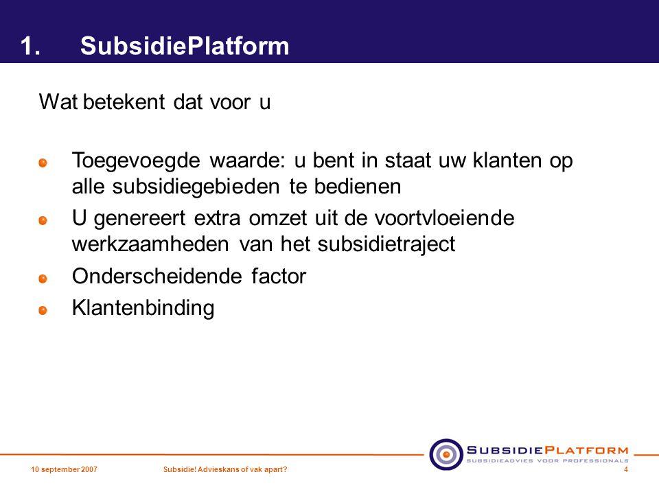 1.SubsidiePlatform Wat betekent dat voor u Toegevoegde waarde: u bent in staat uw klanten op alle subsidiegebieden te bedienen U genereert extra omzet