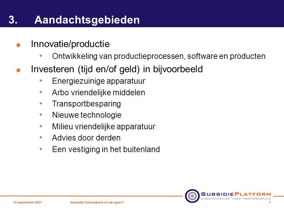 3.Aandachtsgebieden Innovatie/productie Ontwikkeling van productieprocessen, software en producten Investeren (tijd en/of geld) in bijvoorbeeld Energi