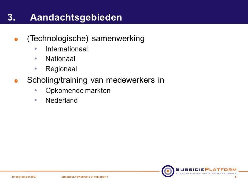 3.Aandachtsgebieden (Technologische) samenwerking Internationaal Nationaal Regionaal Scholing/training van medewerkers in Opkomende markten Nederland