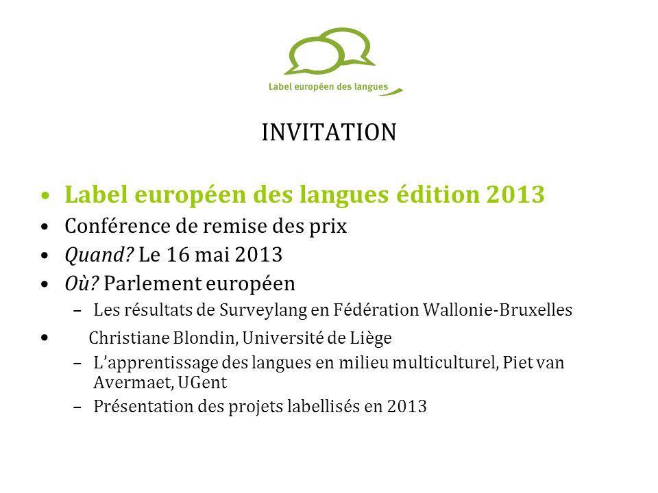 INVITATION Label européen des langues édition 2013 Conférence de remise des prix Quand? Le 16 mai 2013 Où? Parlement européen –Les résultats de Survey