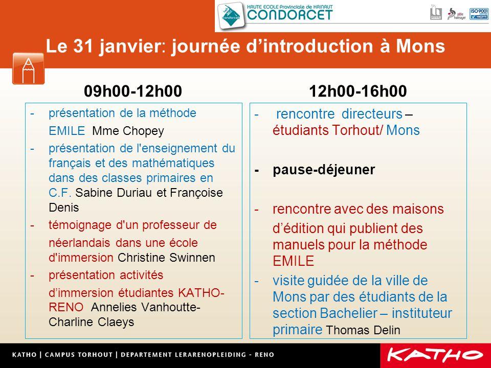 Le 31 janvier: journée d'introduction à Mons 09h00-12h00 -présentation de la méthode EMILE Mme Chopey -présentation de l enseignement du français et des mathématiques dans des classes primaires en C.F.