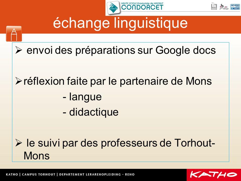échange linguistique  envoi des préparations sur Google docs  réflexion faite par le partenaire de Mons - langue - didactique  le suivi par des professeurs de Torhout- Mons