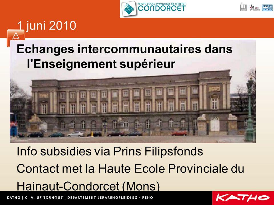 1 juni 2010 Echanges intercommunautaires dans l Enseignement supérieur Info subsidies via Prins Filipsfonds Contact met la Haute Ecole Provinciale du Hainaut-Condorcet (Mons) Mons