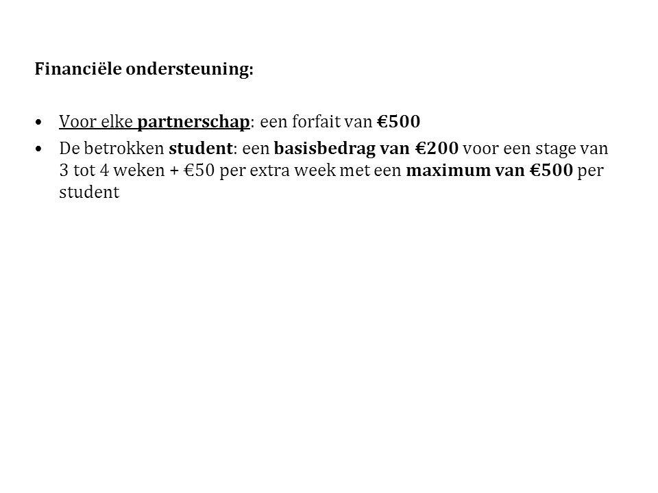 Financiële ondersteuning: Voor elke partnerschap: een forfait van €500 De betrokken student: een basisbedrag van €200 voor een stage van 3 tot 4 weken + €50 per extra week met een maximum van €500 per student