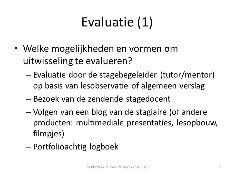 Evaluatie (1) Welke mogelijkheden en vormen om uitwisseling te evalueren? – Evaluatie door de stagebegeleider (tutor/mentor) op basis van lesobservati