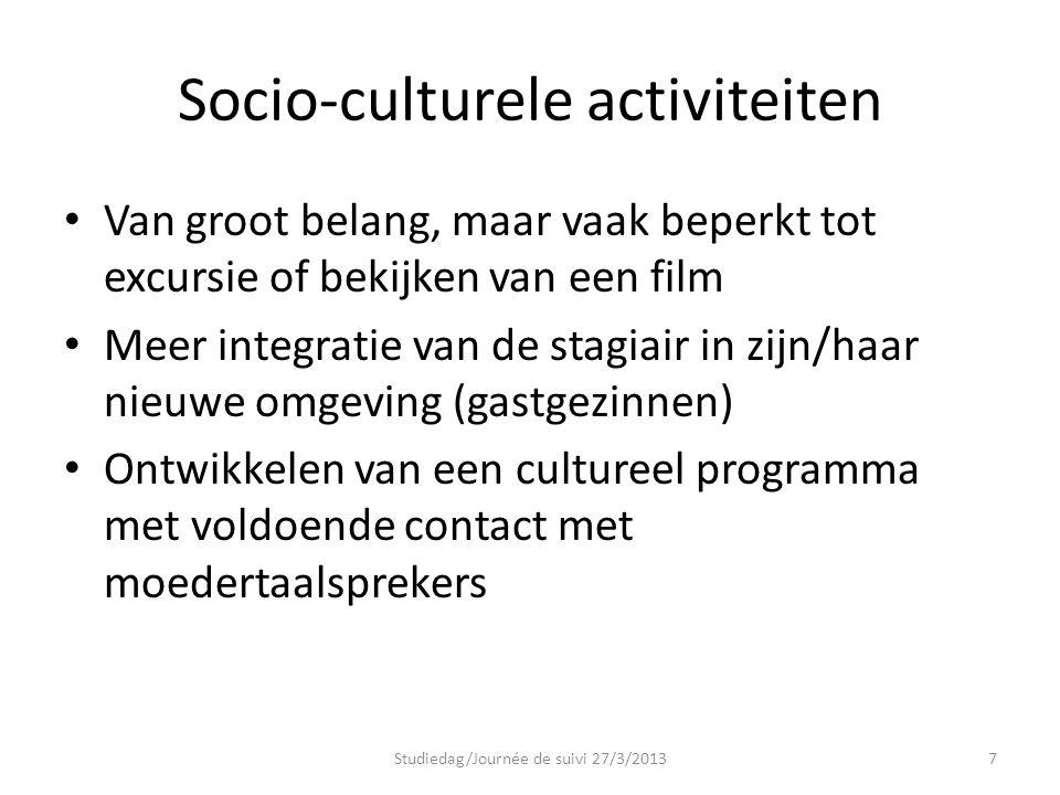 Socio-culturele activiteiten Van groot belang, maar vaak beperkt tot excursie of bekijken van een film Meer integratie van de stagiair in zijn/haar ni