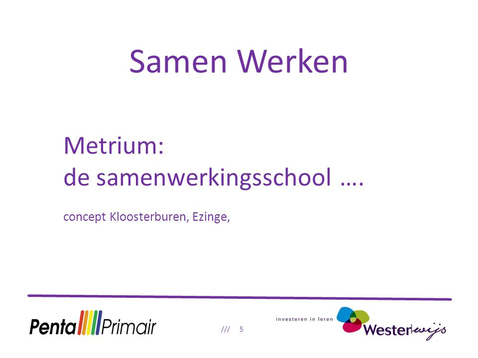 Samen Werken /// 5 Metrium: de samenwerkingsschool …. concept Kloosterburen, Ezinge,