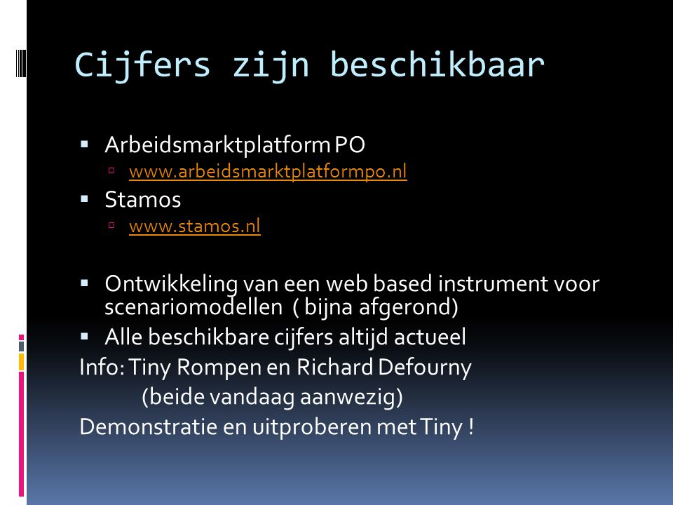 Cijfers zijn beschikbaar  Arbeidsmarktplatform PO  www.arbeidsmarktplatformpo.nl www.arbeidsmarktplatformpo.nl  Stamos  www.stamos.nl www.stamos.n