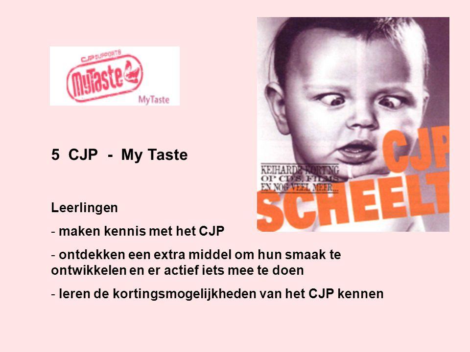 5 CJP - My Taste Leerlingen - maken kennis met het CJP - ontdekken een extra middel om hun smaak te ontwikkelen en er actief iets mee te doen - leren