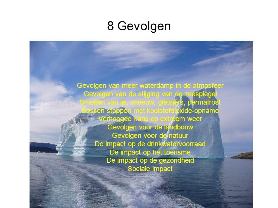8 Gevolgen Gevolgen van meer waterdamp in de atmosfeer Gevolgen van de stijging van de zeespiegel Smelten van ijs, sneeuw, gletsjers, permafrost Bosse