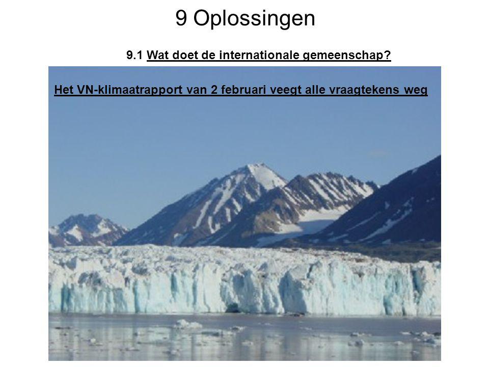 9 Oplossingen 9.1 Wat doet de internationale gemeenschap? Het VN-klimaatrapport van 2 februari veegt alle vraagtekens weg