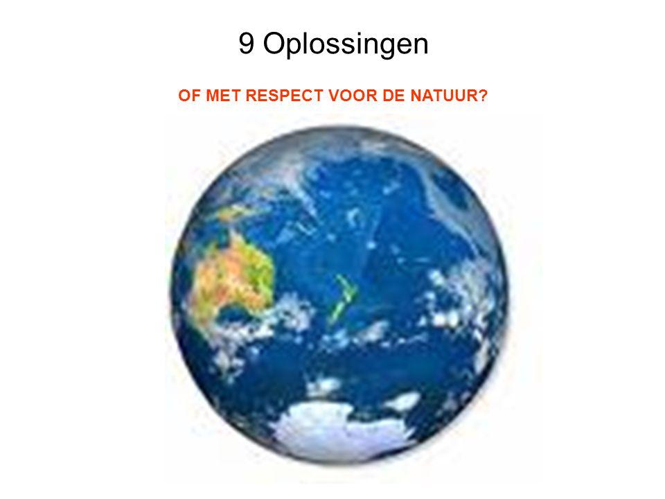 9 Oplossingen OF MET RESPECT VOOR DE NATUUR?