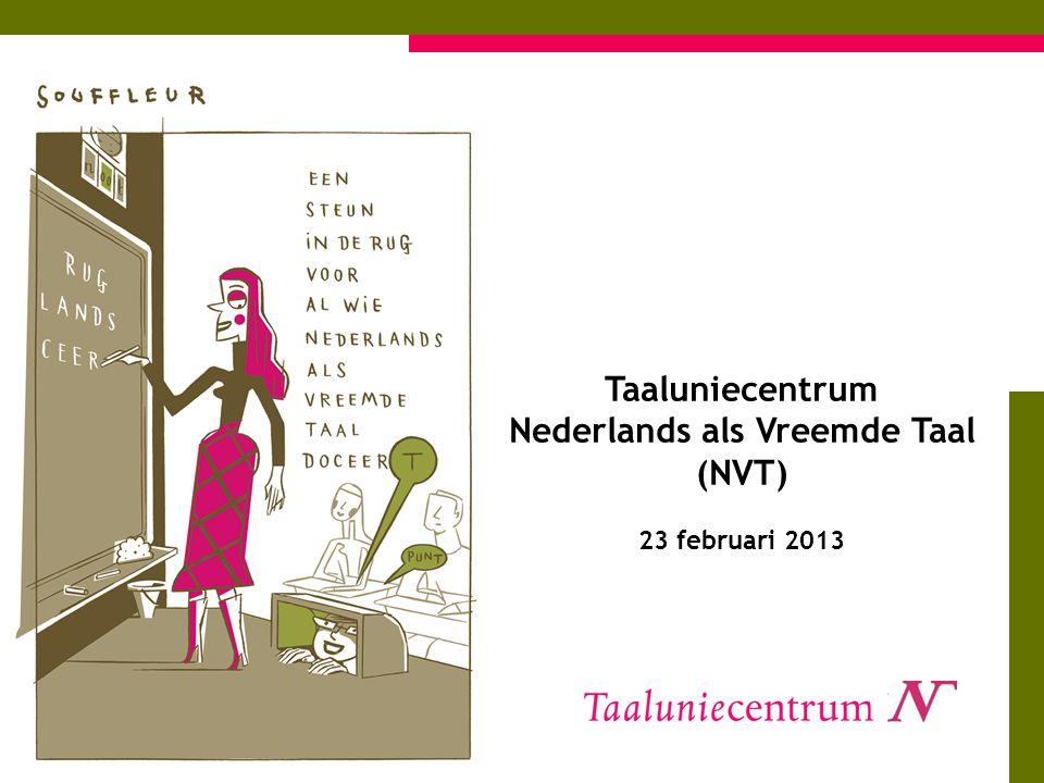 Taaluniecentrum Nederlands als Vreemde Taal (NVT) 23 februari 2013