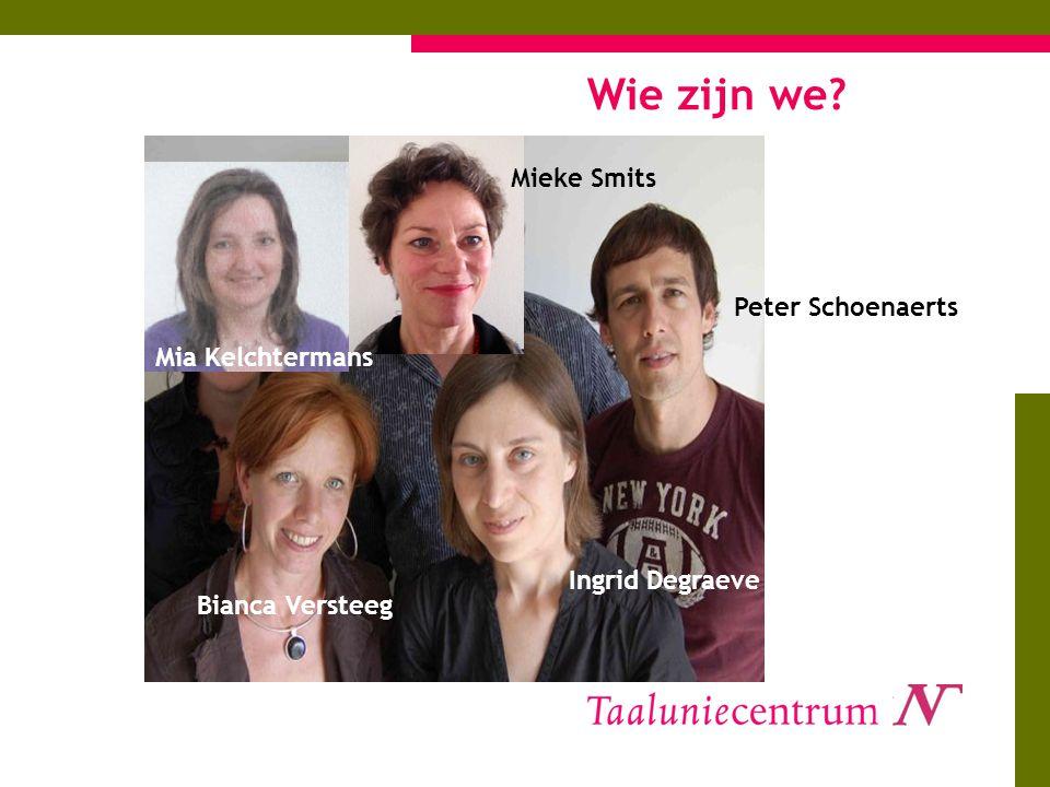 Wie zijn we? Peter Schoenaerts Ingrid Degraeve Bianca Versteeg Mia Kelchtermans Mieke Smits