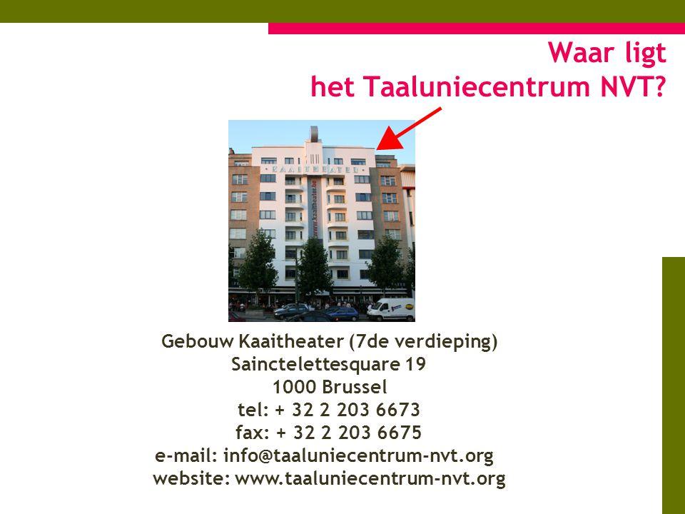 Waar ligt het Taaluniecentrum NVT? Gebouw Kaaitheater (7de verdieping) Sainctelettesquare 19 1000 Brussel tel: + 32 2 203 6673 fax: + 32 2 203 6675 e-